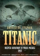 Titanic Recepcja katastrofy w prasie polskiej 1912 Krzysztof Stępnik - Krzysztof Stępnik