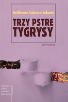 Trzy pstre tygrysy - Guillermo Cabrera Infante