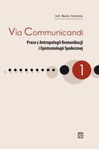 Via Communicandi. Prace z Antropologii Komunikacji i Epistemologii Społecznej Beata Sierocka - Beata Sierocka