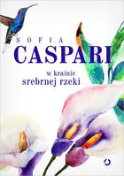W krainie srebrnej rzeki Sofia Caspari - Sofia Caspari
