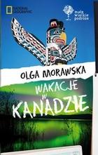Wakacje w Kanadzie Olga Morawska - Olga Morawska