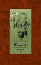 Waldorff. Ostatni baron Peerelu Mariusz Urbanek - Mariusz Urbanek