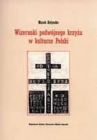 Wizerunki podwójnego krzyża w kulturze Polski Marek Kołyszko - Marek Kołyszko
