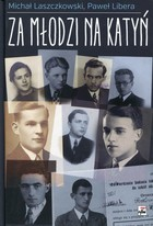 Za młodzi na Katyń Michał Laszczkowski - Michał Laszczkowski