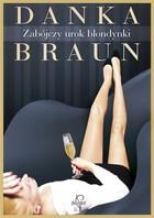 Zabójczy urok blondynki Danka Braun - Danka Braun