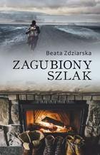 Zagubiony szlak Beata Zdziarska - Beata Zdziarska