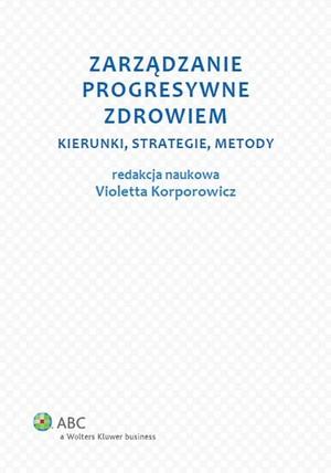 Znalezione obrazy dla zapytania Zarządzanie progresywne zdrowiem. Metody, Strategie, Metody, red. V. Korporowicz