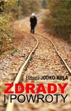 Zdrady i powroty Elżbieta Jodko-Kula - Elżbieta Jodko-Kula
