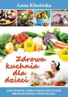 Zdrowa kuchnia dla dzieci Anna Kłosińska - Anna Kłosińska