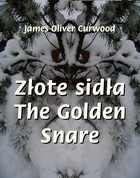 Złote sidła The Golden Snare - James Oliver Curwood