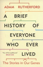 A Brief History of Everyone Who Ever Lived - Adam Rutheford