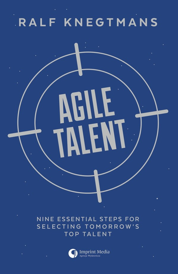 Agile talent. nine essential steps for selecting tomorrow s top talent
