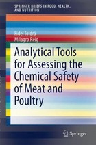 Analytical Tools for Assessing the Chemical Safety of Meat and Poultry - Fidel Toldra, Milagro Reig