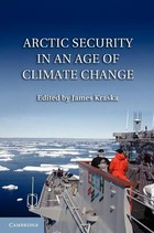 Arctic Security in an Age of Climate Change - James Kraska