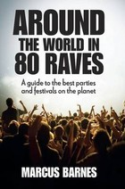 Around the World in 80 Raves - Marcus Barnes