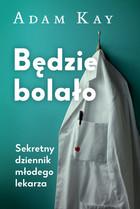 Będzie bolało Sekretny dziennik młodego lekarza (miękka) książka Adam Kay