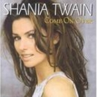 Come On Over - Shania Twain
