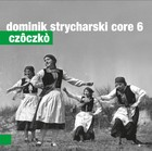 Czoczko - Dominik Strycharski Core 6