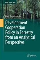 Development Cooperation Policy in Forestry from an Analytical Perspective - Peter Aurenhammer