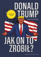 Donald Trump. Jak on to zrobił? - mobi, epub
