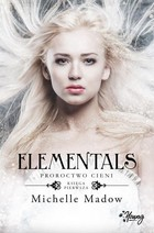 Elementals. Proroctwo cieni - Michelle Meadow