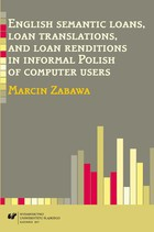 English semantic loans, loan translations, and loan renditions in informal Polish of computer users - 01 Electronic Varieties - Internet communication and Internet forums - pdf - Marcin Zabawa
