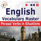 English Vocabulary Master for Intermediate / Advanced Learners - Listen & Learn to Speak: Phrasal Verbs in Situations (Proficiency Level: B2-C1) - mp3 - Dorota Guzik