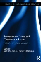 Environmental Crime and Corruption in Russia - Sally Stoecker, Ramziya Shakirova