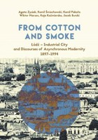 From Cotton and Smoke: Łódź - Industrial City and Discourses of Asynchronous Modernity 1897-1994 - pdf - Kamil Śmiechowski, Agata Zysiak, Kamil Piskała