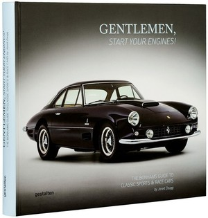 Gentlemen Start Your Engines The Bonhams Guide to Classic Sports & Race Cars