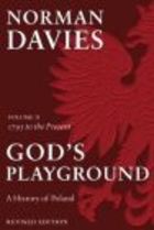 God`s Playground History of Poland v 2 1795 to Present Rev
