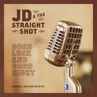 Good Luck and Good Night - JD & The Straight Shot