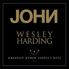 Greatest Other People`s Hits - John Wesley Harding