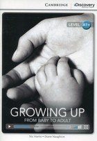 Growing Up: From Baby to Adult High Beginning Book with Online Access - Nic Harris, Diane Naughton