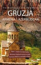 Gruzja, Armenia i Azerbejd??an. Praktyczny przewodnik - PRACA ZBIOROWA