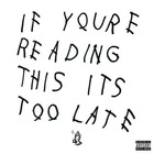 If You`re Reading This It`s Too Late - Drake