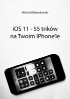 iOS 11 - 55 trików na Twoim iPhone`ie - mobi, epub