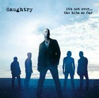 It`s Not Over... The Hits So Far - Daughtry