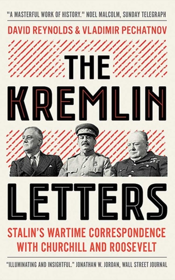 Kremlin Letters Stalin`s Wartime Correspondence with Churchill and Roosevelt