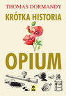Krótka historia opium - Thomas Dormandy