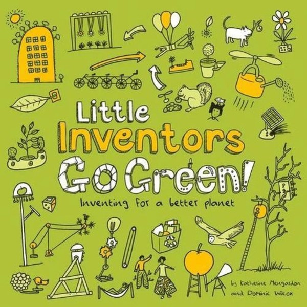 Little Inventors Go Green! Inventing for a better planet