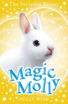 Magic Molly: The Invisible Bunny - Holly Webb