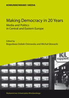 Making Democracy in 20 Years Media and Politics in Central and Eastern Europe