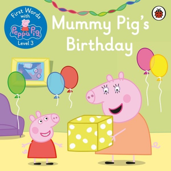 Mummy Pig`s Birthday First Words with Peppa Level 3