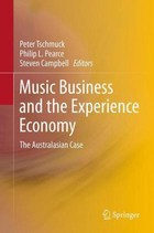 Music Business and the Experience Economy - Peter Tschmuck, Steven Campbell, Philip L. Pearce