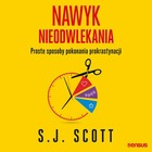 Nawyk nieodwlekania - mp3 - S.J. Scott