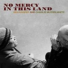 No Mercy In This Land - Ben Harper & Charlie Musselwhile