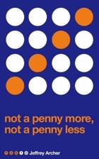 Not A Penny More Not A Penny Less - Jeffrey Archer