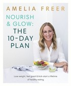 Nourish and Glow The 10 Day Plan - Amelia Freer