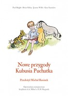 Nowe przygody Kubusia Puchatka - Brian Sibley, Kate Saunders, Jeanne Willis, A.A. Milne, Paul Bright